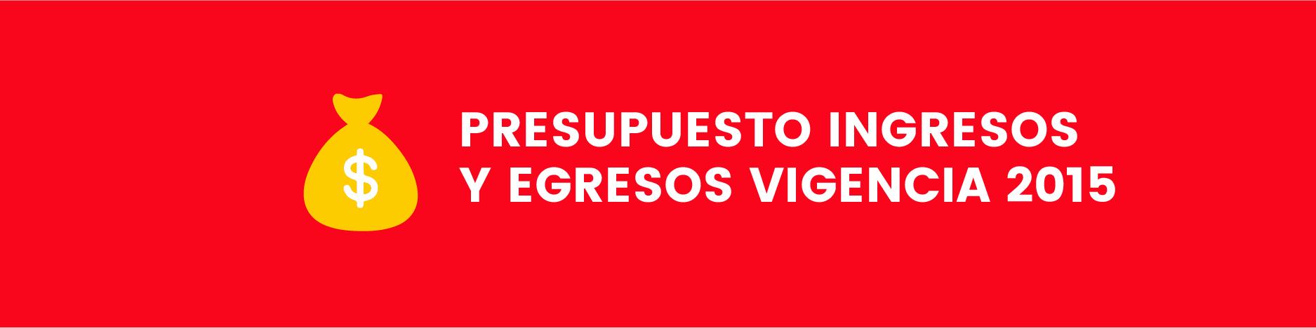 Presupuesto Ingresos y Egresos Vigencia 2015