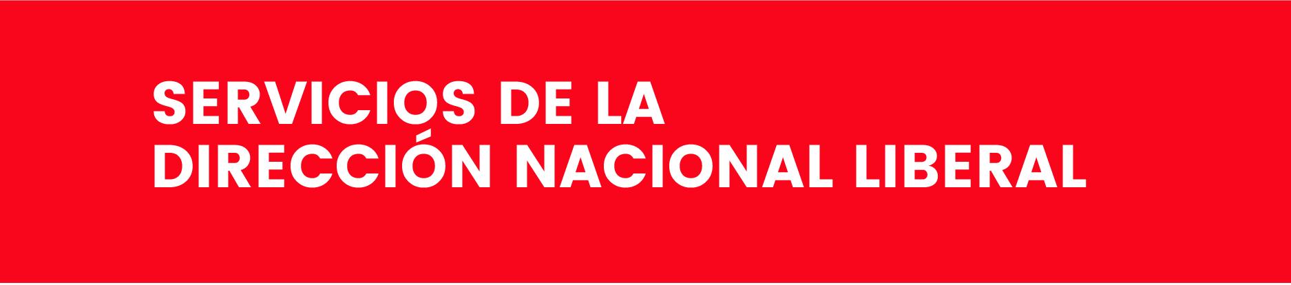 Servicios de la Dirección Nacional Liberal